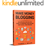 Make Money Blogging: An updated step-by-step guide to increase your income and fulfill your dreams