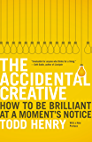 The Accidental Creative: How to Be Brilliant at a Moment's Notice (English Edition)