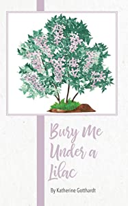 Bury Me Under a Lilac: A poetic journey from birth through passing, where death cannot be proud