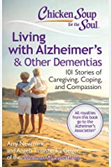 Chicken Soup for the Soul: Living with Alzheimer's & Other Dementias: 101 Stories of Caregiving, Coping, and Compassion Kindle Edition