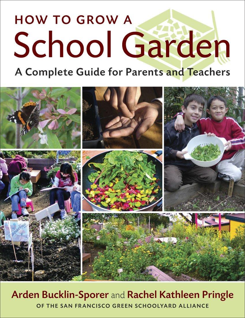 How To Grow A School Garden: A Complete Guide For Parents And Teachers:  Arden Bucklin Sporer, Rachel Pringle: 9781604690002: Amazon.com: Books