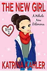The New Girl: Book 2 - A Whole New Dilemma: Books for Girls Kindle Edition