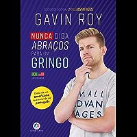 Nunca diga abraços para um gringo (Portuguese Edition)