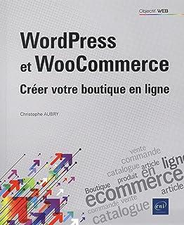 WordPress et WooCommerce : Créer votre boutique en ligne (Objectif Web)