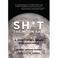 Sh*t the Moon Said: A Story of Sex, Drugs, and Ayahuasca (English Edition)