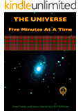 The Universe, Five Minutes At A Time