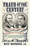 Fraud of the Century: Rutherford B. Hayes, Samuel Tilden, and the Stolen Election of 1876