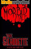The Silhouette: A Morbid Tale (The Morbid Tales Book 4)