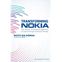 Transforming NOKIA: The Power of Paranoid Optimism to Lead Through Colossal Change