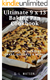 Ultimate 9 x 13 Baking Pan Cookbook: Dinners, Casseroles, Cakes, Desserts & More! (Southern Cooking Recipes Book 49)