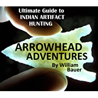 Arrowhead Adventures  The Ultimate Guide to Indian Artifact Hunting