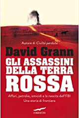 Gli assassini della Terra Rossa: Affari, petrolio, omicidi e la nascita dell'FBI. Una storia di frontiera (Italian Edition) Kindle Edition