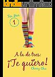A la de tres: ¡Te quiero! (Sin Mar nº 1) (Spanish Edition)
