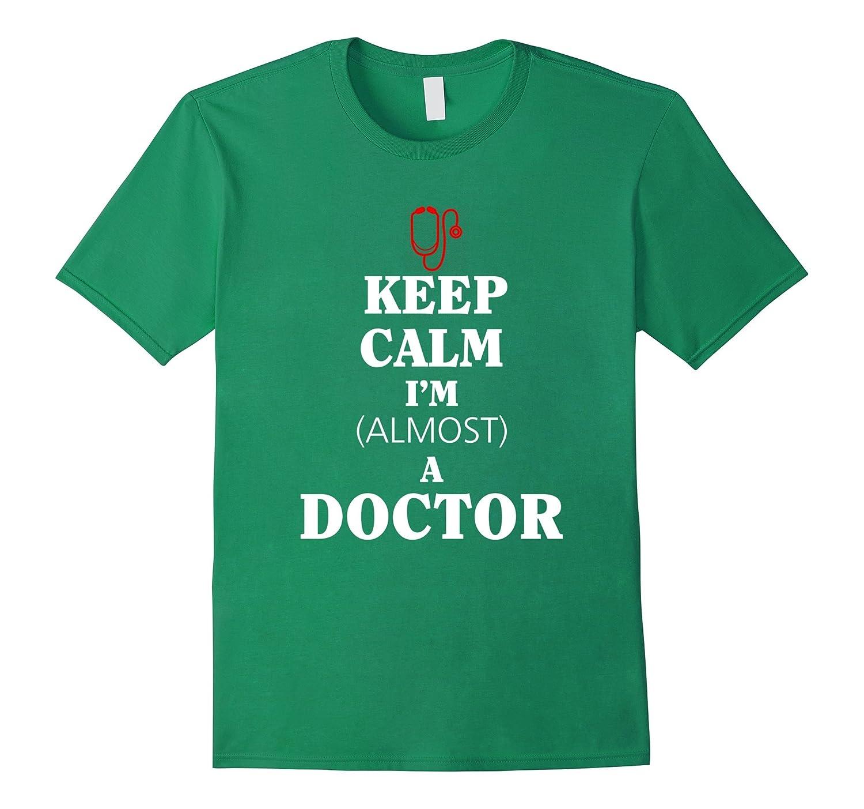 Keep calm I am almost a Doctor T-shirt-Art