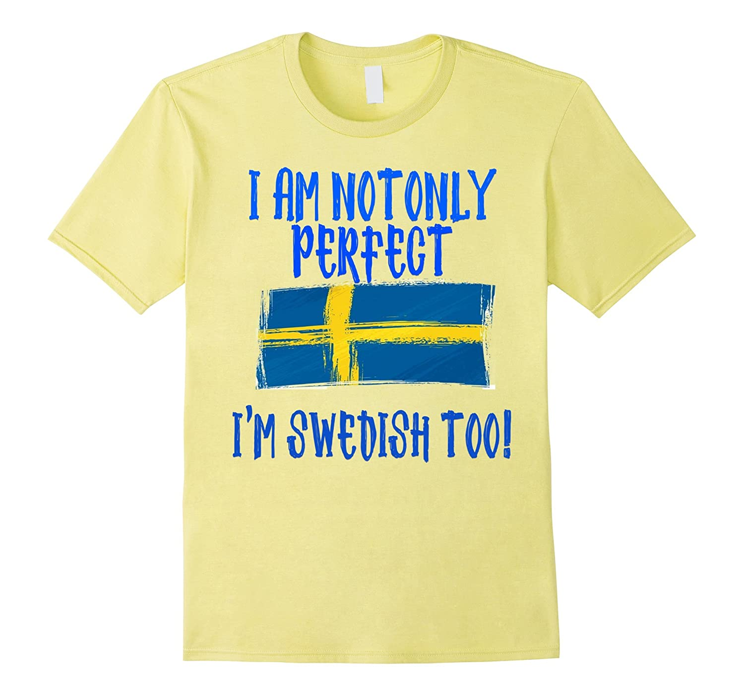 I Am not only Perfect, I'm Swedish too T Shirt funny