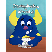 Drawing Monsters: with Melvin and Me (Drawing with Melvin and Me Book 1) (English Edition)
