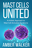 Mast Cells United: A Holistic Approach to Mast Cell Activation Syndrome