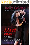 Meet Me On the Dance Floor: Meet Me Novella (A Meet Me Romance Novella Book 2)