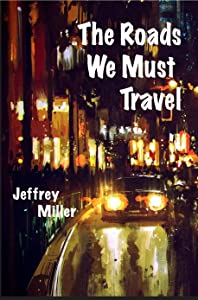 The Roads We Must Travel: Short Stories by Jeffrey Miller