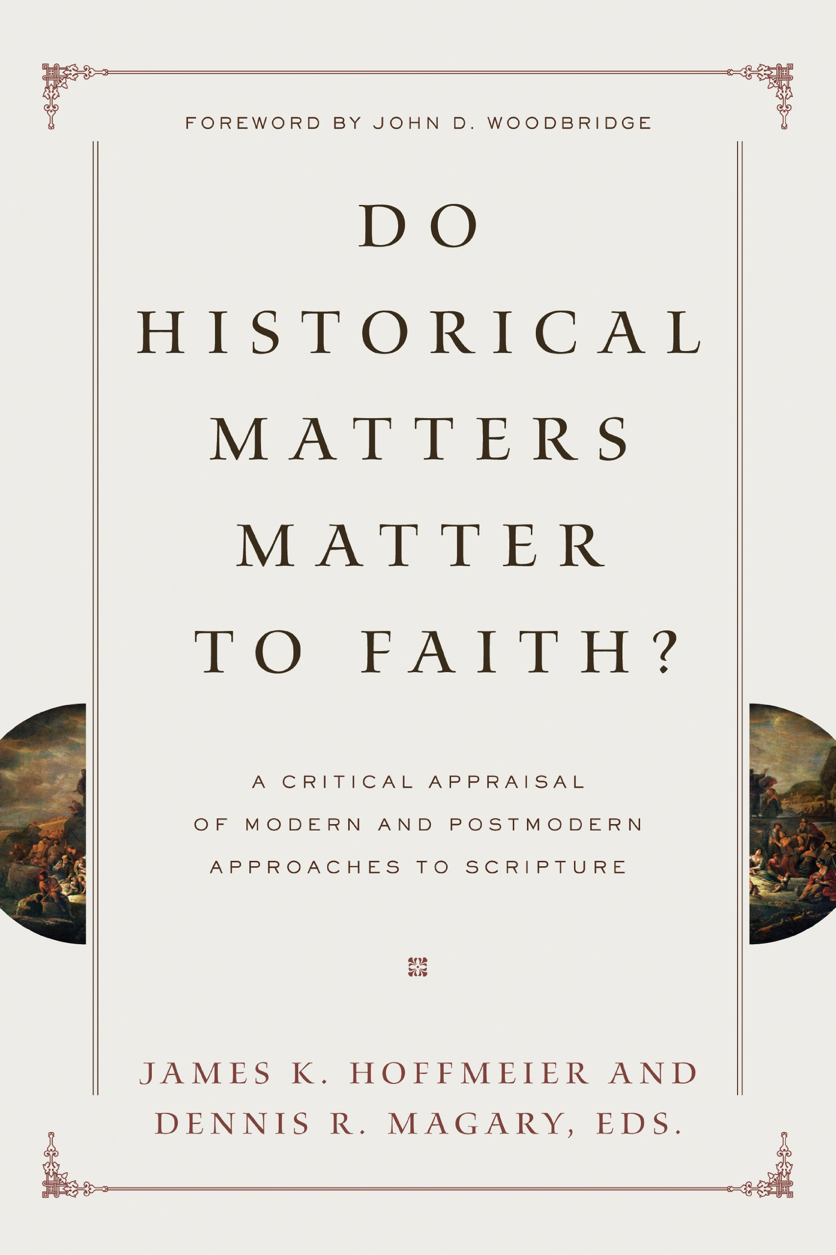 Do historical matters matter to faith a critical appraisal of a critical appraisal of modern and postmodern approaches to scripture darrell l bock james k hoffmeier dennis r magary 9781433525711 amazon fandeluxe Choice Image