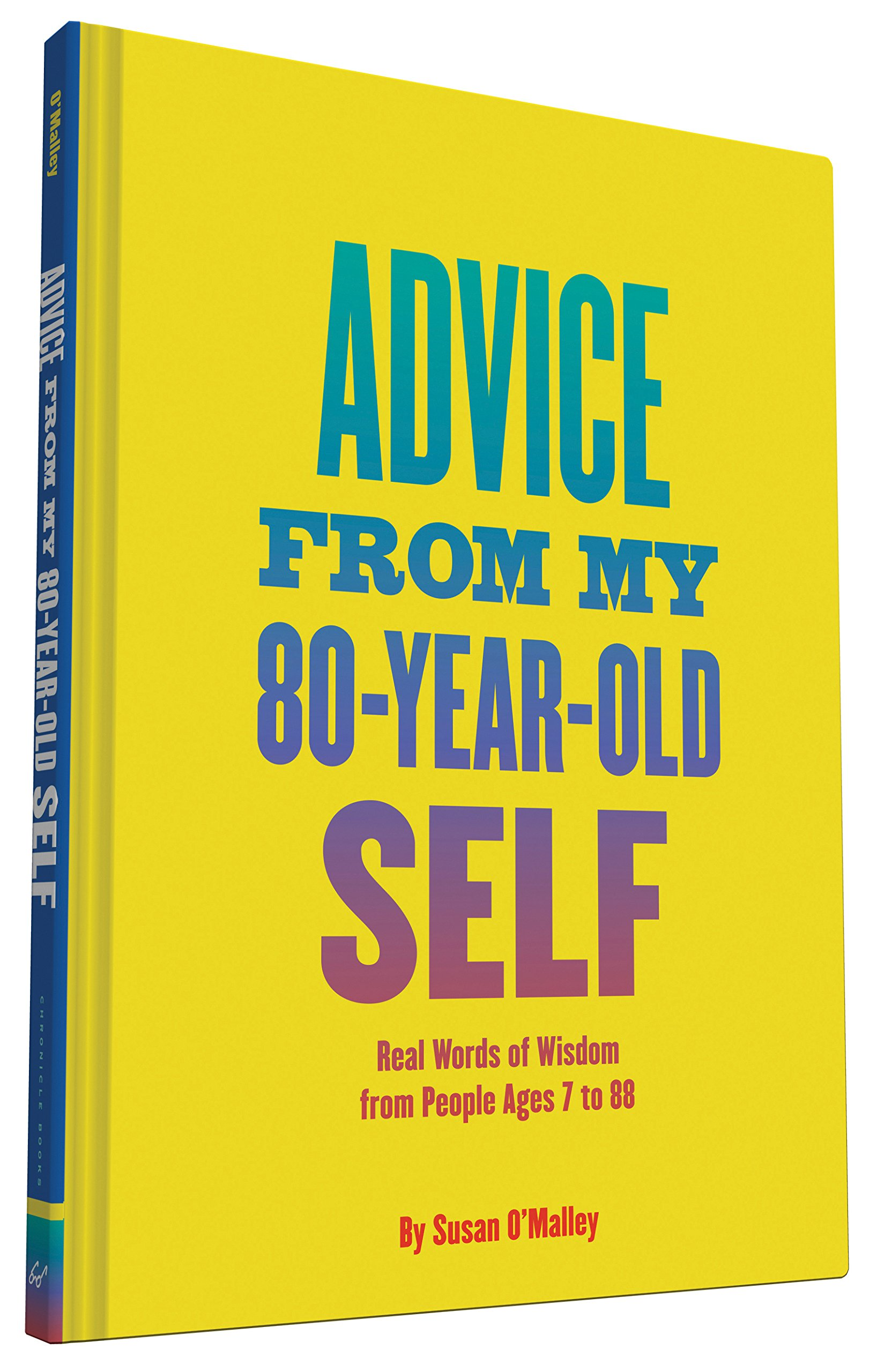 Real Words of Wisdom from People Ages 7 to 88 Advice from My 80-Year-Old Self
