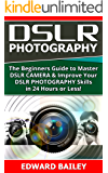 DSLR PHOTOGRAPHY:(Box Set 2 in 1): The Beginners Guide to Master DSLR CAMERA & Improve Your DSLR PHOTOGRAPHY Skills in 24 Hours or Less! (Step by Step ... Beginners, Digital SLR Photography Skills)
