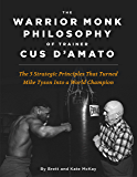 The Warrior Monk Philosophy of Trainer Cus D'Amato: The 5 Strategies That Turned Mike Tyson Into a World Champion