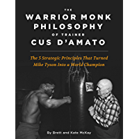 The Warrior Monk Philosophy of Trainer Cus D'Amato: The 5 Strategies That Turned Mike Tyson Into a World Champion (English Edition)