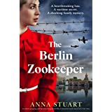 The Berlin Zookeeper: An utterly gripping and heart-breaking World War 2 historical novel, based on a true story