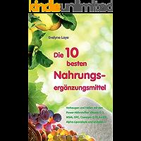 Die 10 besten Nahrungsergänzungsmittel - Vorbeugen und Heilen mit den Power-Nährstoffen Vitamin D3, MSM, OPC, Coenzym Q10, 5-HTP, Alpha-Liponsäure und anderen... (German Edition)