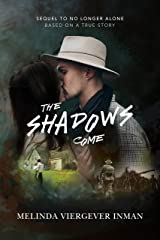 The Shadows Come: Sequel to No Longer Alone (WW1 Based on a True Story Book 2) Kindle Edition