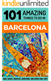 101 Amazing Things to Do in Barcelona: Barcelona Travel Guide (Spain Travel Guide, Barcelona City Guide, Backpacking Barcelona)