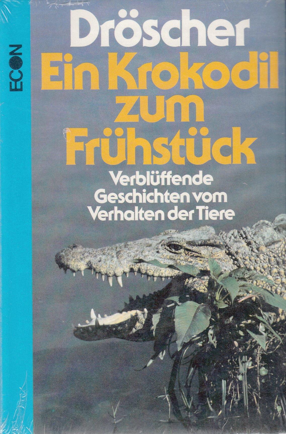 Ein Krokodil zum Frühstück: Verblüffende Geschichten vom Verhalten der Tiere