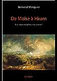 De Moïse à Hiram: Et si c'était cela la franc-maçonnerie ?