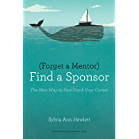 Forget a Mentor, Find a Sponsor: The New Way to Fast-Track Your Career