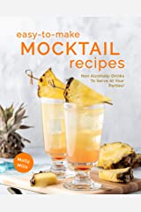 Easy-To-Make Mocktail Recipes: Non Alcoholic Drinks To Serve At Your Parties! Kindle Edition