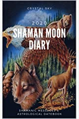 Shaman Moon Diary 2020: Shamanic Messages & Astrological Datebook (2020 Datebooks 2) Kindle Edition