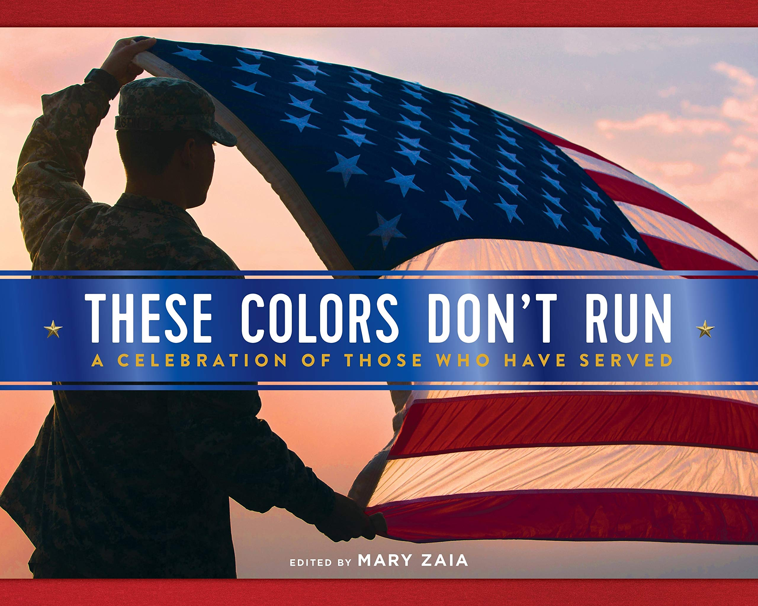 These Colors Don't Run: A Celebration of Those Who Have Served: Zaia, Mary:  9781250272119: Amazon.com: Books