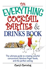 The Everything Cocktail Parties And Drinks Book: The Ultimate Guide to Creating Colorful Concoctions, Fabulous Finger Foods, And the Perfect Setting (Everything®) Kindle Edition