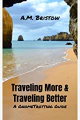 Traveling More & Traveling Better: A GnomeTrotting Guide Kindle Edition