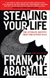 Stealing Your Life: The Ultimate Identity Theft Prevention Plan