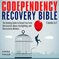 Codependency Recovery Bible: 3 Books in 1: The Healing Guide to Break Free from Narcissistic Abuse, Gaslighting, and Narcissistic Mothers