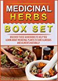 Medicinal Herbs: Box Set: Discover These Guidebooks To Help You Learn About Medicinal Plants To Cure Illnesses And…