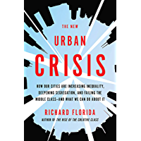 The New Urban Crisis: How Our Cities Are Increasing Inequality, Deepening Segregation, and Failing the Middle Class-and…