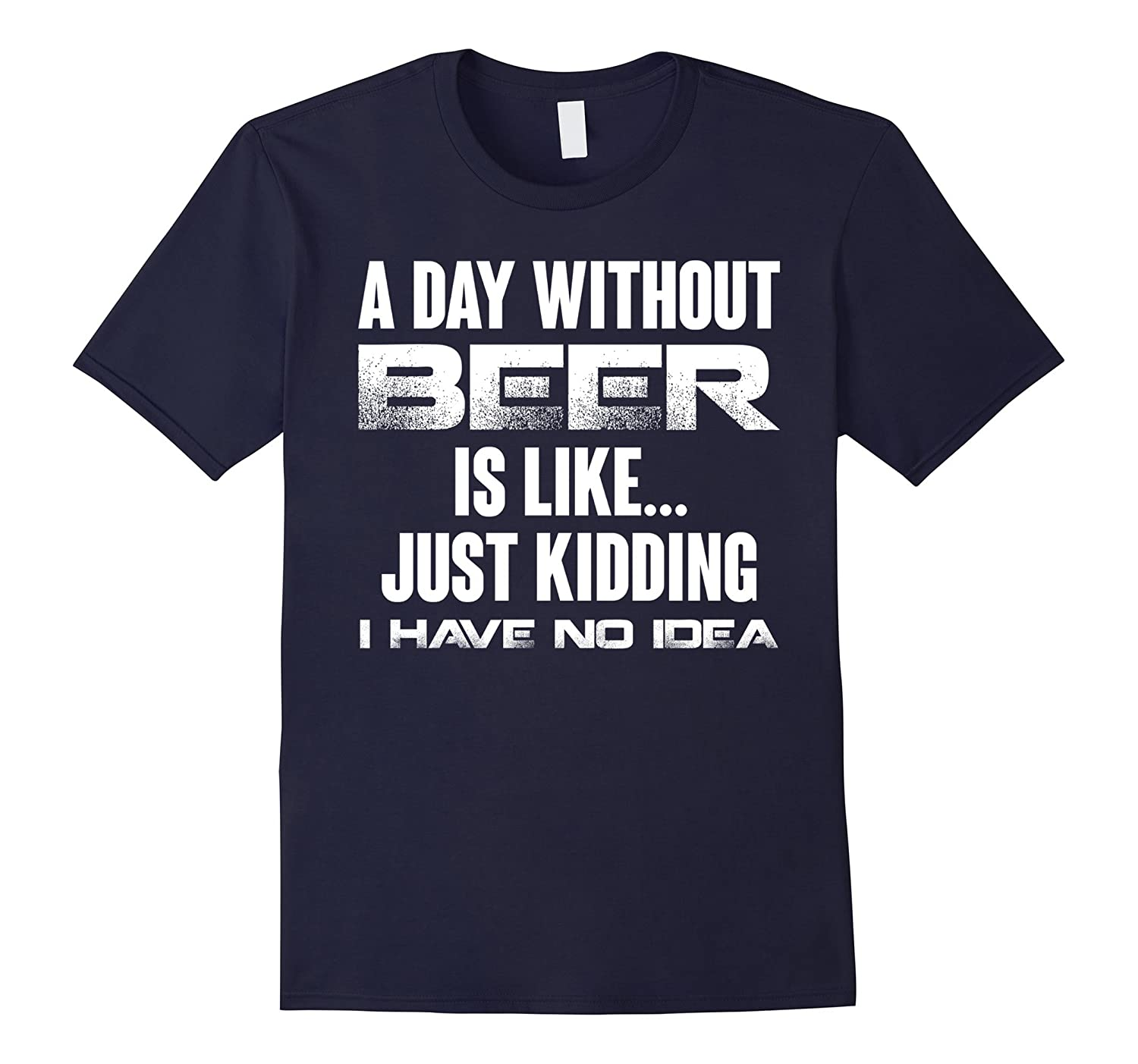 A DAY WITHOUT BEER IS LIKE JUST KIDDING T-SHIRT-CD