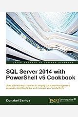 SQL Server 2014 with PowerShell v5 Cookbook Kindle Edition