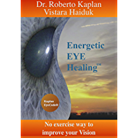 Energetic EyeHealing: No Exercise Way of Improving Vision (English Edition)