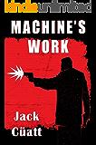 Machine's Work (Hard Boiled Crime Thriller): Assassination City