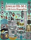 American Indian Jewwlry III: M-Z: 2,100 Artist Biographies, ca.1800-Present (American Indian Art)