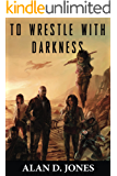 To Wrestle With Darkness